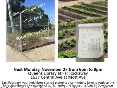 Come to a meeting to design this future park next Monday, November 27 from 6pm to 8pm at the Queens Library at Far Rockaway (1637 Central Ave at Mott Ave).